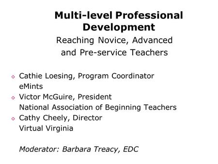 Multi-level Professional Development Reaching Novice, Advanced and Pre-service Teachers ◊ Cathie Loesing, Program Coordinator eMints ◊ Victor McGuire,