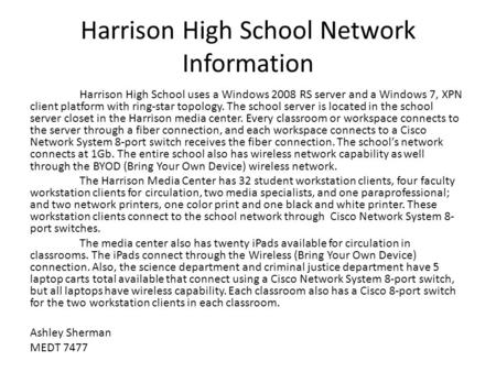 Harrison High School Network Information Harrison High School uses a Windows 2008 RS server and a Windows 7, XPN client platform with ring-star topology.