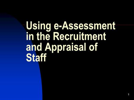 1 Using e-Assessment in the Recruitment and Appraisal of Staff.
