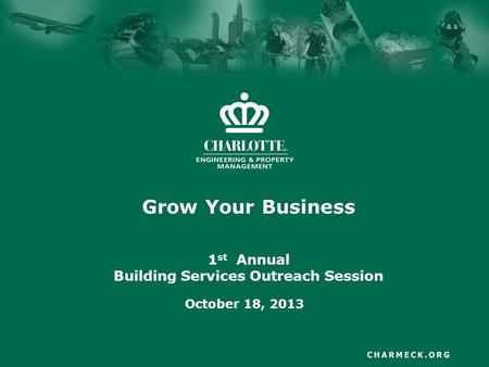 Grow Your Business 1 st Annual Building Services Outreach Session October 18, 2013.