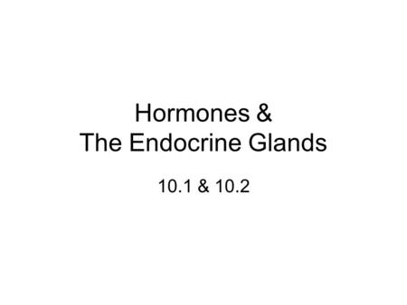 Hormones & The Endocrine Glands 10.1 & 10.2. Hormones chemicals produced by cells in one part of the body that regulate processes in another part of.