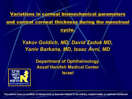 Variations in corneal biomechanical parameters and central corneal thickness during the menstrual cycle. Yakov Goldich, MD, David Zadok MD, Yaniv Barkana,