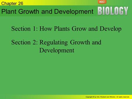 Chapter 26 Plant Growth and Development Section 1: How Plants Grow and Develop Section 2: Regulating Growth and Development.
