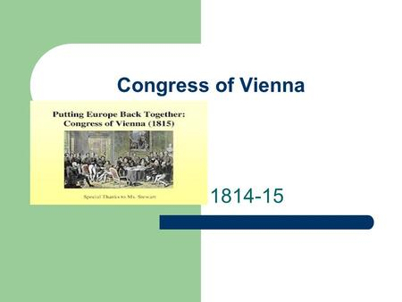 "Congress of Vienna 1814-15. The ""Dancing"" Congress Delegates from all over Europe invited Kept busy with parties, balls, etc. while main delegates made."