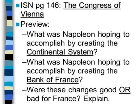 The Congress of Vienna ISN pg 146: The Congress of Vienna Preview: Continental System –What was Napoleon hoping to accomplish by creating the Continental.