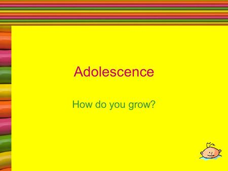 Adolescence How do you grow?. What is Adolescence? Stage between childhood and adulthood. Around Age eleven to seventeen. Time of many changes!