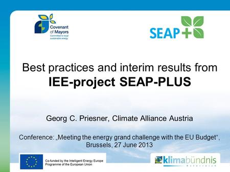 "Best practices and interim results from IEE-project SEAP-PLUS Georg C. Priesner, Climate Alliance Austria Conference: ""Meeting the energy grand challenge."