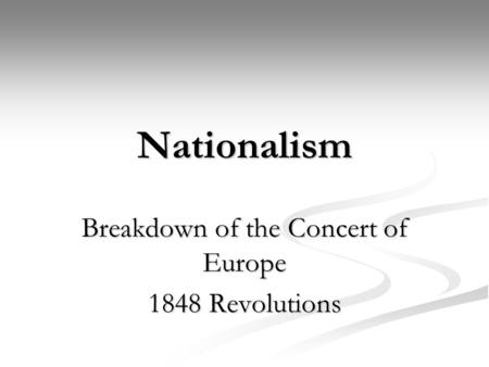 Nationalism Breakdown of the Concert of Europe 1848 Revolutions.