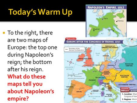  To the right, there are two maps of Europe: the top one during Napoleon's reign; the bottom after his reign. What do these maps tell you about Napoleon's.