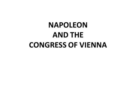 NAPOLEON AND THE CONGRESS OF VIENNA. Napoleon Napoleon Bonaparte came to power in France in 1799 when he committed a coup d'etat, or overthrew, the Directory.
