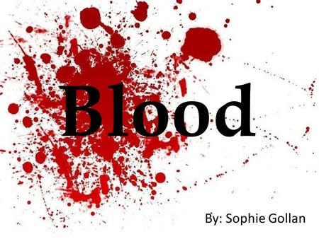 Blood By: Sophie Gollan. Consists of two main parts: Plasma – Blood plasma is a mixture of proteins, enzymes, nutrients, wastes, hormones and gases. -