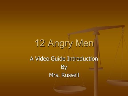 12 Angry Men A Video Guide Introduction By Mrs. Russell.