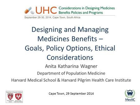 Designing and Managing Medicines Benefits – Goals, Policy Options, Ethical Considerations Anita Katharina Wagner Department of Population Medicine Harvard.