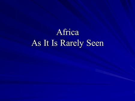 Africa As It Is Rarely Seen