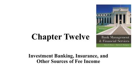 Chapter Twelve Investment Banking, Insurance, and Other Sources of Fee Income.