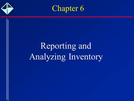 Chapter 6 Reporting and Analyzing Inventory. 6 Manufacturing Inventory Finished goods inventory Work in process Raw materials.