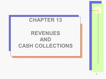 1 CHAPTER 13 REVENUES AND CASH COLLECTIONS. 2 Chapter Overview  Why is managing and reporting liquidity important?  Why might a company offer credit.