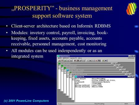 """PROSPERITY"" - business management support software system Client-server architecture based on Informix RDBMS Modules: invetory control, payroll, invoicing,"