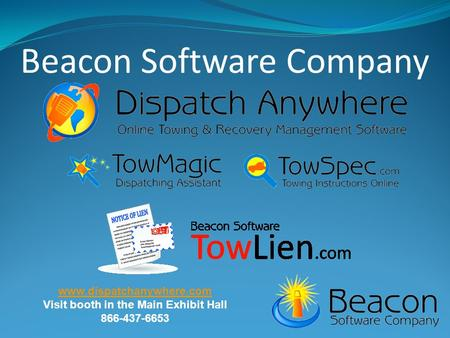 Beacon Software Company www.dispatchanywhere.com Visit booth in the Main Exhibit Hall 866-437-6653.