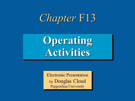 13-1 Operating Activities Electronic Presentation by Douglas Cloud Pepperdine University Chapter F13.