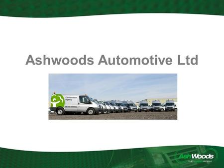 Ashwoods Automotive Ltd. Ashwoods Overview Based in Exeter LPG heritage – Largest Supplier of LPG Vans Sales focused Quick to see market shift towards.