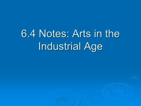 6.4 Notes: Arts in the Industrial Age. I. The Romantic Revolt Against Reason  Romanticism –artistic style emphasizing imagination, freedom and emotion.