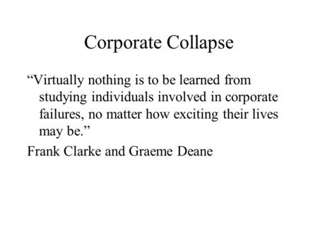 "Corporate Collapse ""Virtually nothing is to be learned from studying individuals involved in corporate failures, no matter how exciting their lives may."
