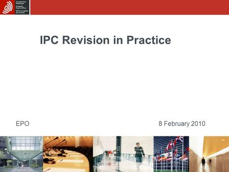 IPC Revision in Practice EPO8 February 2010. MCD revision life-cycle 3-6 months before entry into force Load Revision Concordance List (RCL) and Valid.