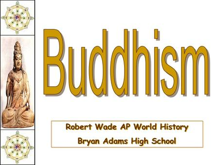 Robert Wade AP World History Bryan Adams High School Robert Wade AP World History Bryan Adams High School.