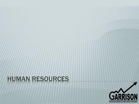  The mission of the Human Resources Department is to safeguard the employee's best interest, as they are Garrison's most valuable asset, and without.