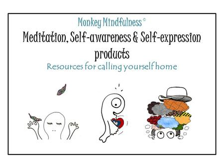 Monkey Mindfulness © Meditation, Self-awareness & Self-expression products Resources for calling yourself home.
