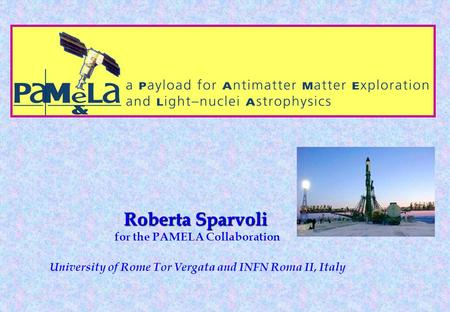Roberta Sparvoli Roberta Sparvoli for the PAMELA Collaboration University of Rome Tor Vergata and INFN Roma II, Italy Uuuuuu Uuuu uuuuuuu.