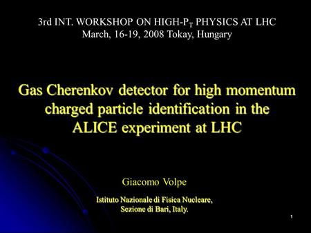 1 Gas Cherenkov detector for high momentum charged particle identification in the ALICE experiment at LHC 3rd INT. WORKSHOP ON HIGH-P T PHYSICS AT LHC.