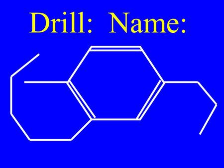 Drill: Name:. Draw & Name Isomers of: C 6 H 10 Source & Properties of Hydrocarbon.