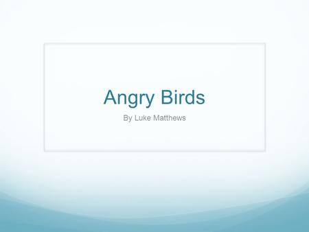 Angry Birds By Luke Matthews. The developer and publisher The publisher of Angry Birds is Rovio.