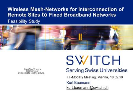 Wireless Mesh-Networks for Interconnection of Remote Sites to Fixed Broadband Networks Feasibility Study Kurt Baumann TF-Mobility.