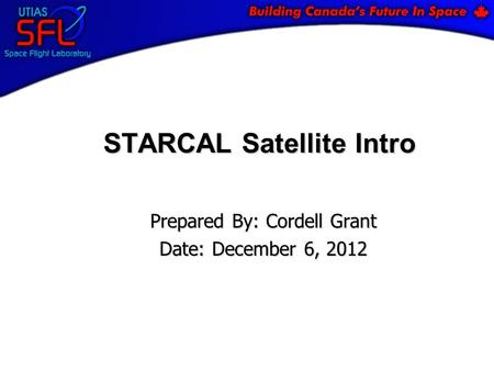 STARCAL Satellite Intro Prepared By: Cordell Grant Date: December 6, 2012.