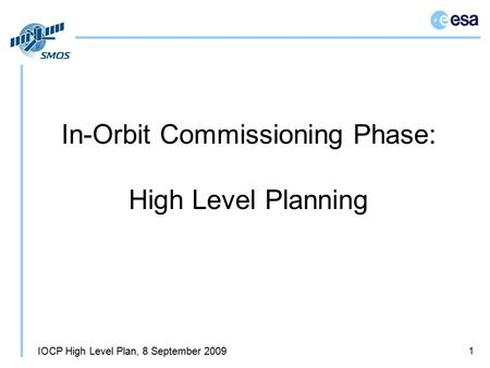 IOCP High Level Plan, 8 September 2009 1 In-Orbit Commissioning Phase: High Level Planning.