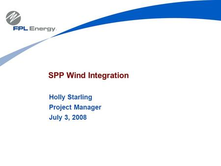 SPP Wind Integration Holly Starling Project Manager July 3, 2008.