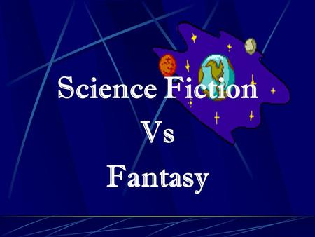 Science Fiction Vs Fantasy. A Story is a Story! Both Science Fiction & Fantasy have basic story elements. Both have characters, settings problems & solutions.