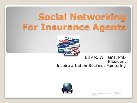Social Networking For Insurance Agents Billy R. Williams, PhD President Inspire a Nation Business Mentoring www.inspireanation.net 877-206- 5925.
