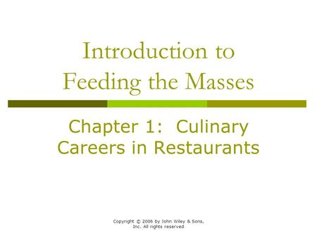 Copyright © 2006 by John Wiley & Sons, Inc. All rights reserved Introduction to Feeding the Masses Chapter 1: Culinary Careers in Restaurants.