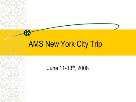 AMS New York City Trip June 11-13 th, 2008. Contact Information Emergency Contact: Mr. Chris Nadeau 781 760-5027 Hampton Inn, 250 Harmon Meadow Boulevard,