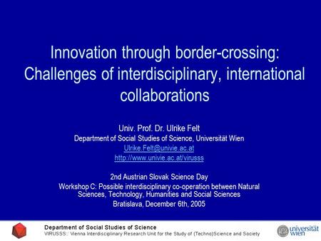 Innovation through border-crossing: Challenges of interdisciplinary, international collaborations Univ. Prof. Dr. Ulrike Felt Department of Social Studies.