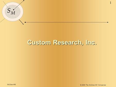 McGraw-Hill © 2000 The McGraw-Hill Companies 1 S M Custom Research, Inc.