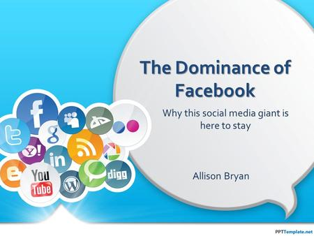 The Dominance of Facebook Allison Bryan Why this social media giant is here to stay.