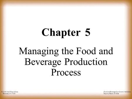 © 2008 John Wiley & Sons Hoboken, NJ 07030 <strong>Food</strong> and Beverage Cost Control, 4th Edition Dopson, Hayes, & Miller Chapter 5 <strong>Managing</strong> the <strong>Food</strong> and Beverage.