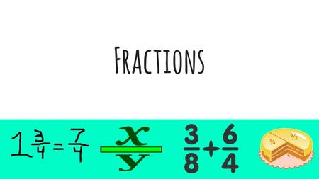 Fractions. Vocabulary Denominator: The bottom number of a fraction that tells how many equal parts are in the whole Numerator: The top number of a fraction.