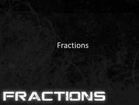 Fractions. Proper Fractions A proper fraction is a fraction that has a smaller numerator than denominator. Examples: 351225 --or--or--or-- 41230100 Write.