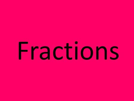 Fractions Part of a whole 1 3 numerator denominator Out of Divided by.